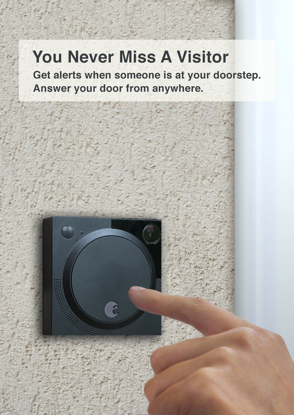Control and watch the front door video recordings with a smart doorbell.